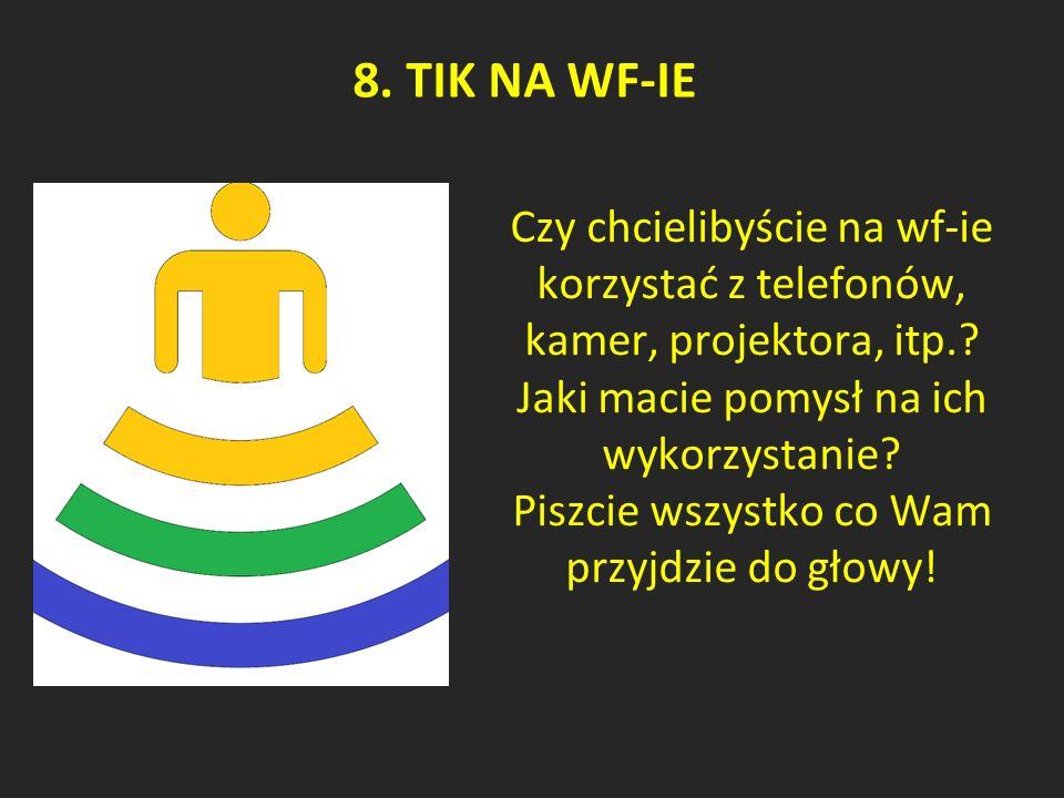 8. TIK NA WF-IE Czy chcielibyście na wf-ie korzystać z telefonów, kamer, projektora, itp..
