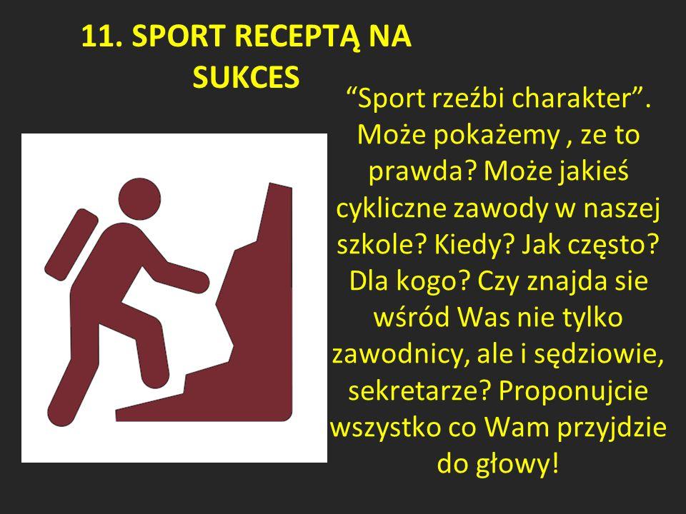 11. SPORT RECEPTĄ NA SUKCES Sport rzeźbi charakter .