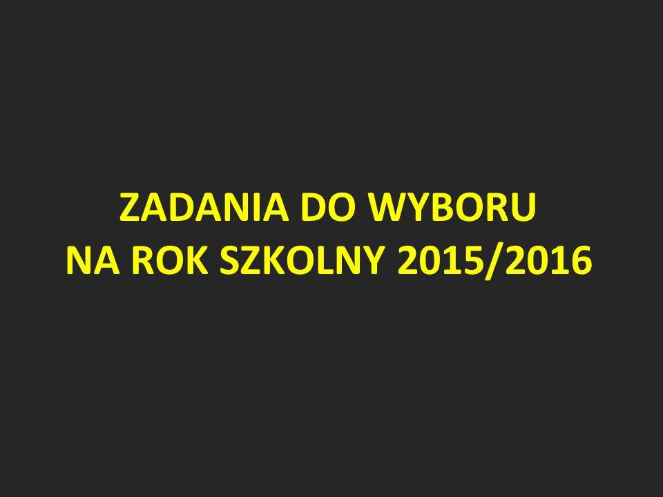 ZADANIA DO WYBORU NA ROK SZKOLNY 2015/2016