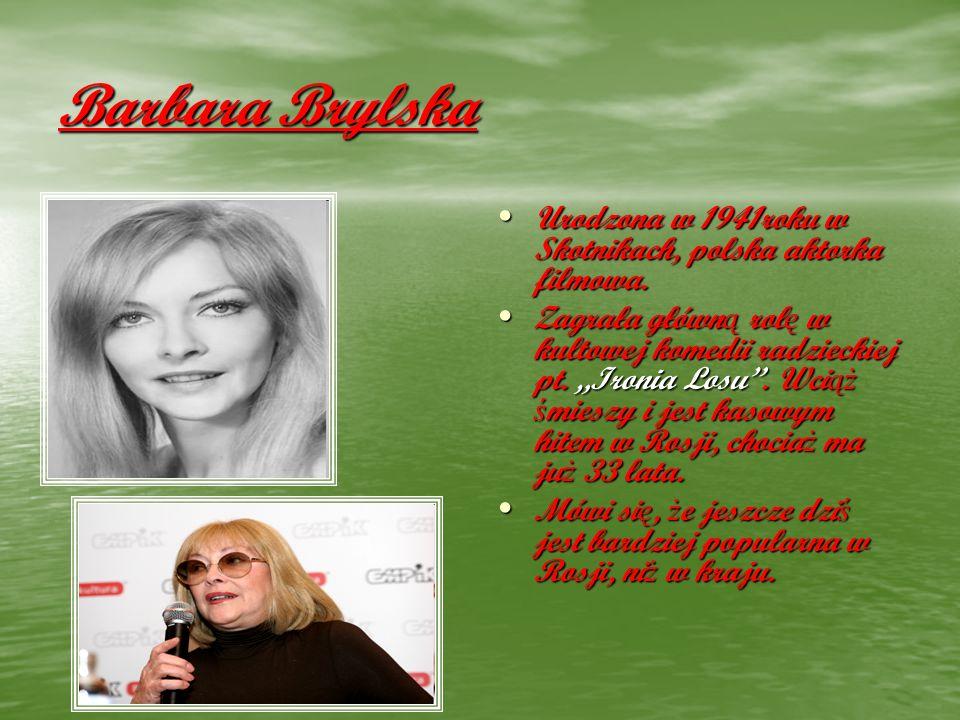 Barbara Brylska Urodzona w 1941roku w Skotnikach, polska aktorka filmowa.