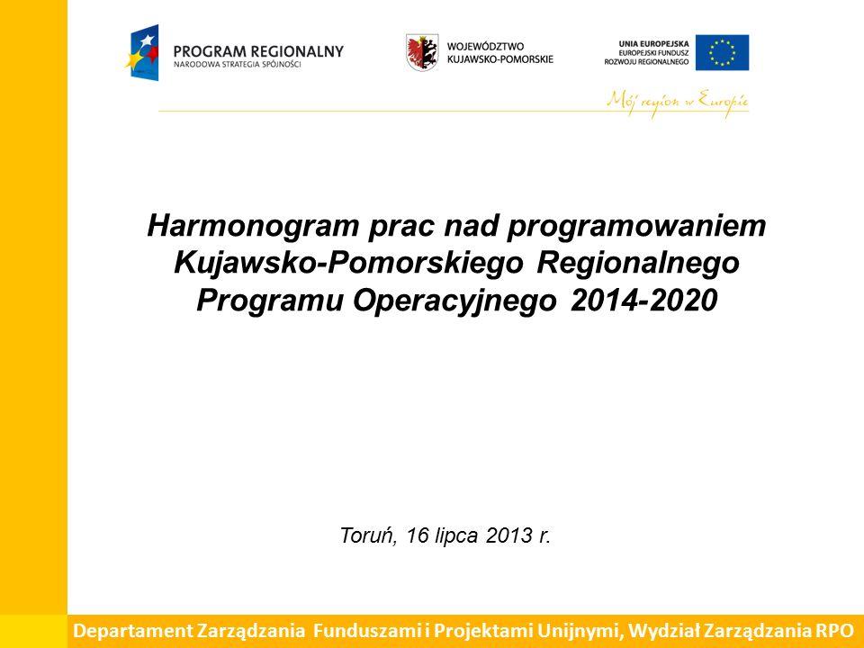 Harmonogram prac nad programowaniem Kujawsko-Pomorskiego Regionalnego Programu Operacyjnego 2014-2020 Toruń, 16 lipca 2013 r.