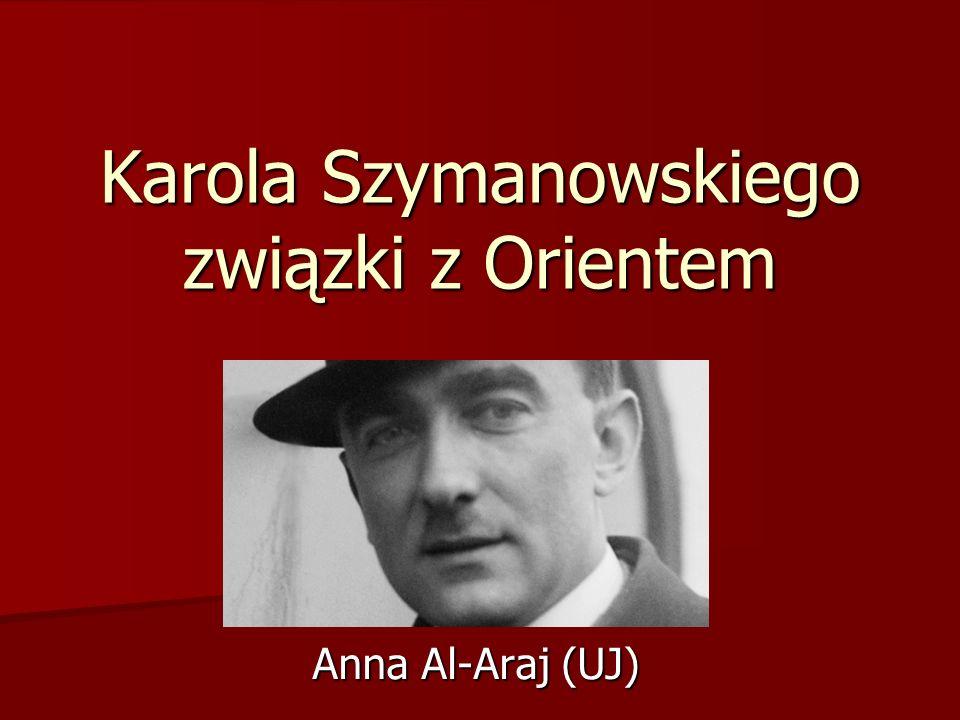 Karola Szymanowskiego związki z Orientem Anna Al-Araj (UJ)