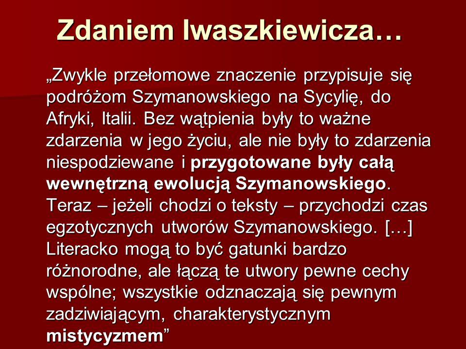 """Zdaniem Iwaszkiewicza… """"Zwykle przełomowe znaczenie przypisuje się podróżom Szymanowskiego na Sycylię, do Afryki, Italii."""