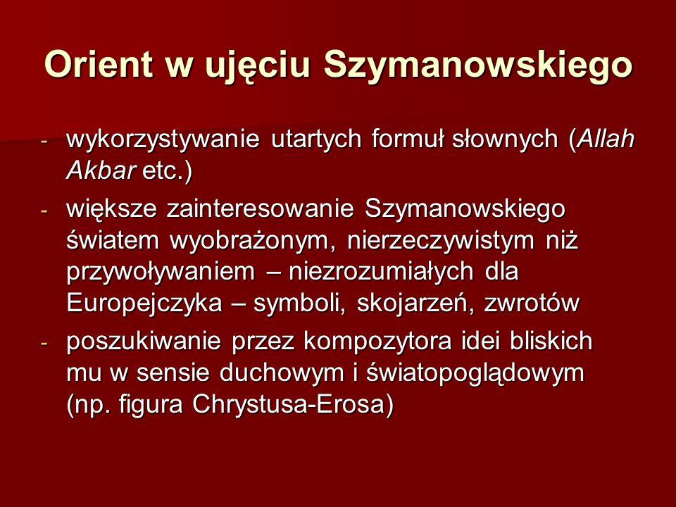Orient w ujęciu Szymanowskiego - wykorzystywanie utartych formuł słownych (Allah Akbar etc.) - większe zainteresowanie Szymanowskiego światem wyobrażo