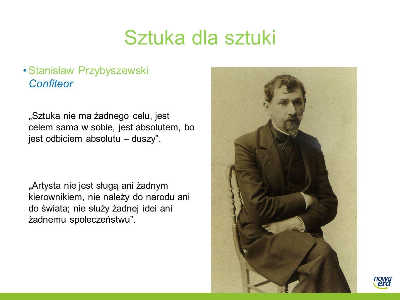 """Sztuka dla sztuki Stanisław Przybyszewski Confiteor """" Sztuka nie ma żadnego celu, jest celem sama w sobie, jest absolutem, bo jest odbiciem absolutu – duszy ."""