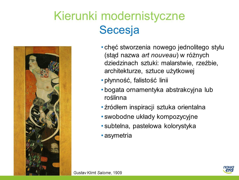 Kierunki modernistyczne Secesja chęć stworzenia nowego jednolitego stylu (stąd nazwa art nouveau) w różnych dziedzinach sztuki: malarstwie, rzeźbie, a