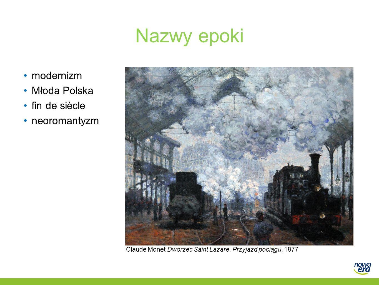 Nazwy epoki modernizm Młoda Polska fin de siècle neoromantyzm Claude Monet Dworzec Saint Lazare. Przyjazd pociągu, 1877