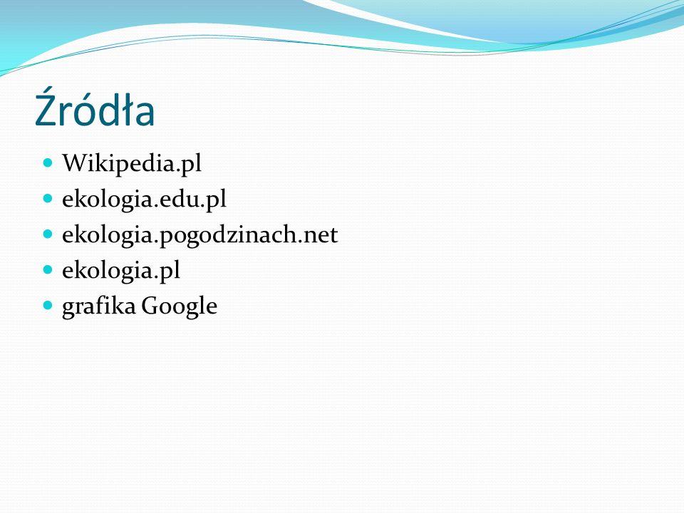 Źródła Wikipedia.pl ekologia.edu.pl ekologia.pogodzinach.net ekologia.pl grafika Google