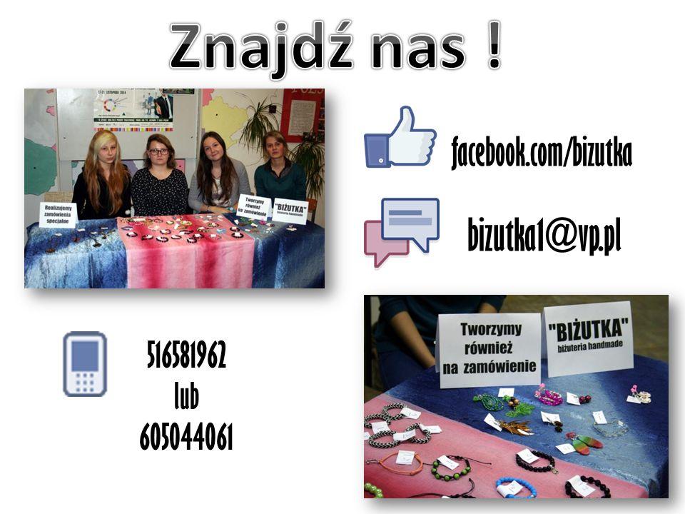 facebook.com/bizutka 516581962 lub 605044061 bizutka1@vp.pl
