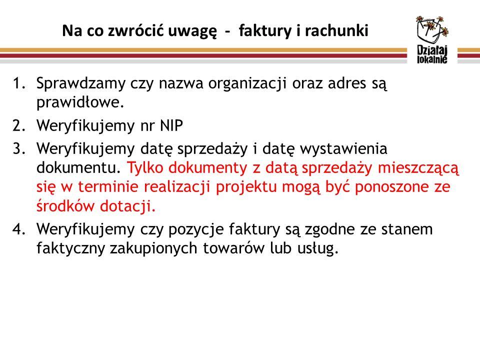 Na co zwrócić uwagę - faktury i rachunki 1.Sprawdzamy czy nazwa organizacji oraz adres są prawidłowe.