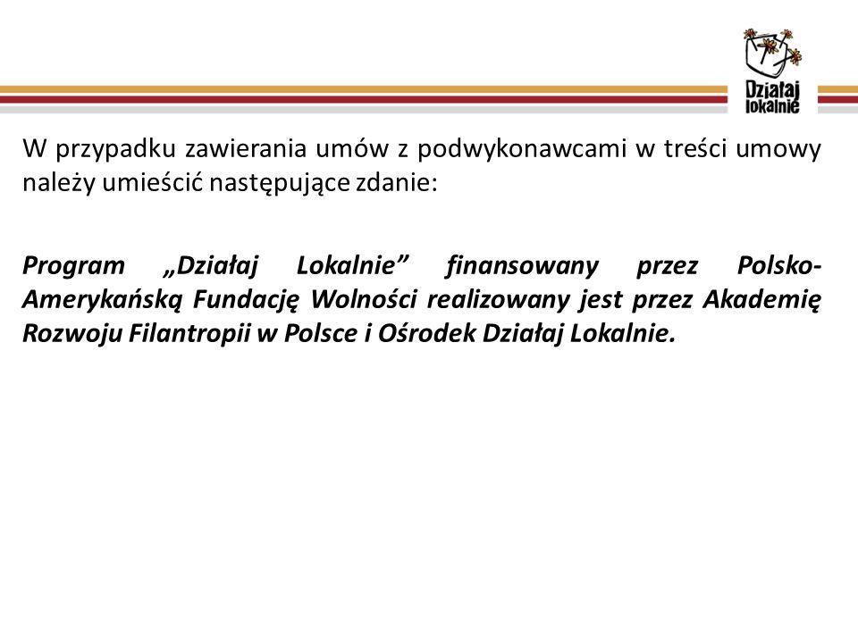"""W przypadku zawierania umów z podwykonawcami w treści umowy należy umieścić następujące zdanie: Program """"Działaj Lokalnie finansowany przez Polsko- Amerykańską Fundację Wolności realizowany jest przez Akademię Rozwoju Filantropii w Polsce i Ośrodek Działaj Lokalnie."""