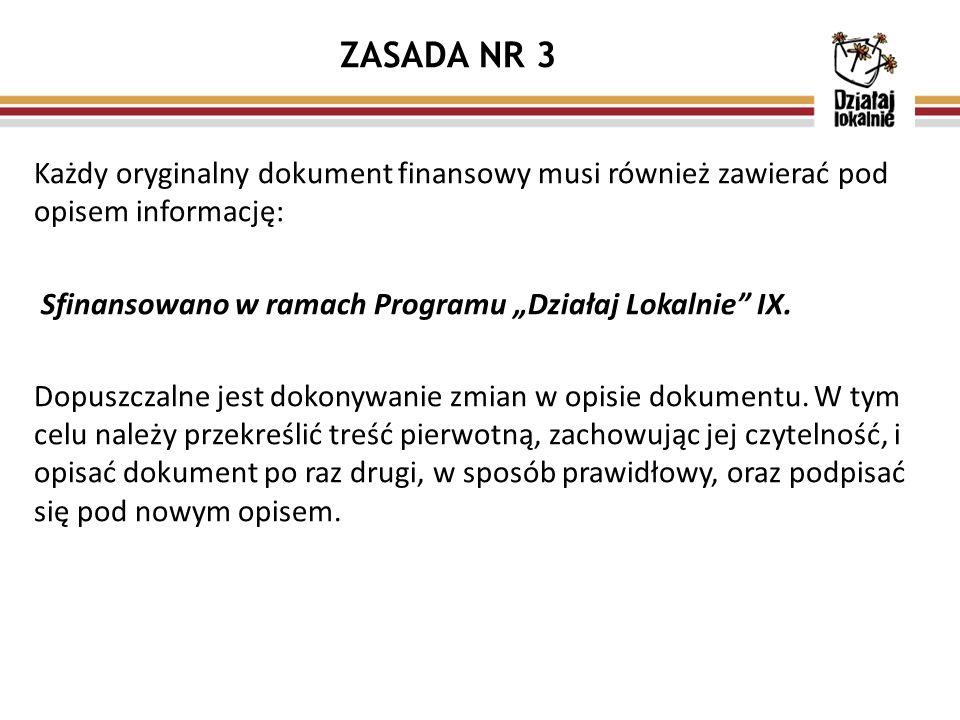 """ZASADA NR 3 Każdy oryginalny dokument finansowy musi również zawierać pod opisem informację: Sfinansowano w ramach Programu """"Działaj Lokalnie IX."""