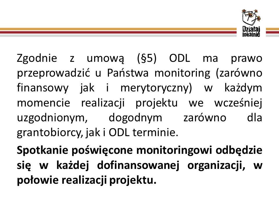 Zgodnie z umową (§5) ODL ma prawo przeprowadzić u Państwa monitoring (zarówno finansowy jak i merytoryczny) w każdym momencie realizacji projektu we wcześniej uzgodnionym, dogodnym zarówno dla grantobiorcy, jak i ODL terminie.
