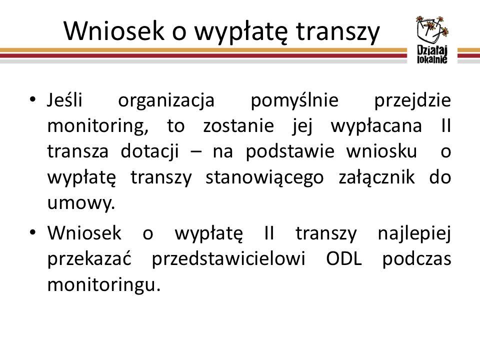Wniosek o wypłatę transzy Jeśli organizacja pomyślnie przejdzie monitoring, to zostanie jej wypłacana II transza dotacji – na podstawie wniosku o wypłatę transzy stanowiącego załącznik do umowy.