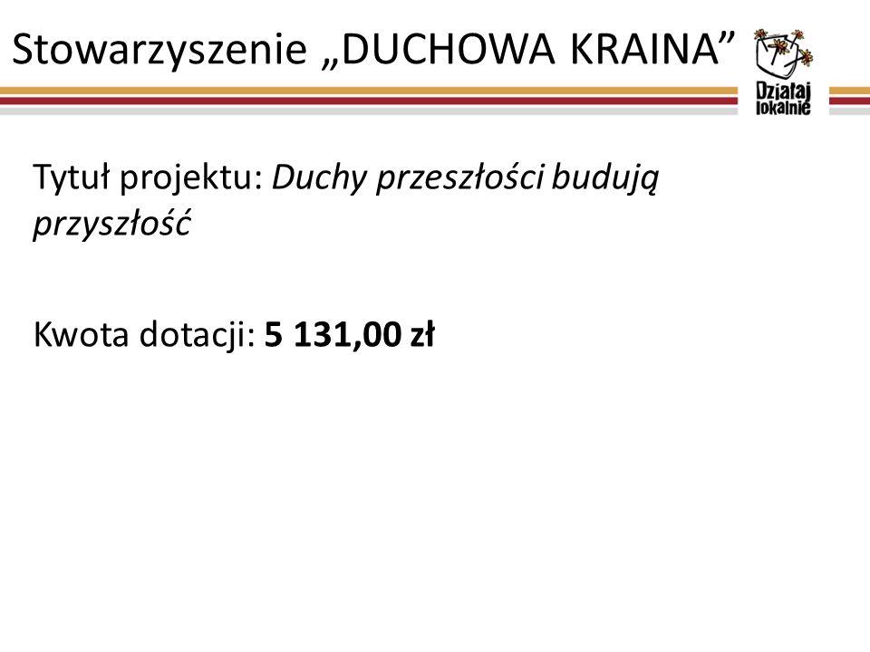 """Stowarzyszenie """"DUCHOWA KRAINA Tytuł projektu: Duchy przeszłości budują przyszłość Kwota dotacji: 5 131,00 zł"""