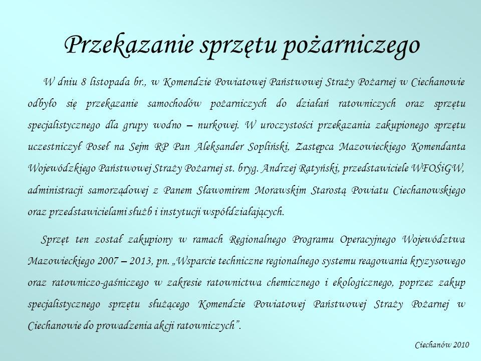 Przekazanie sprzętu pożarniczego W dniu 8 listopada br., w Komendzie Powiatowej Państwowej Straży Pożarnej w Ciechanowie odbyło się przekazanie samoch