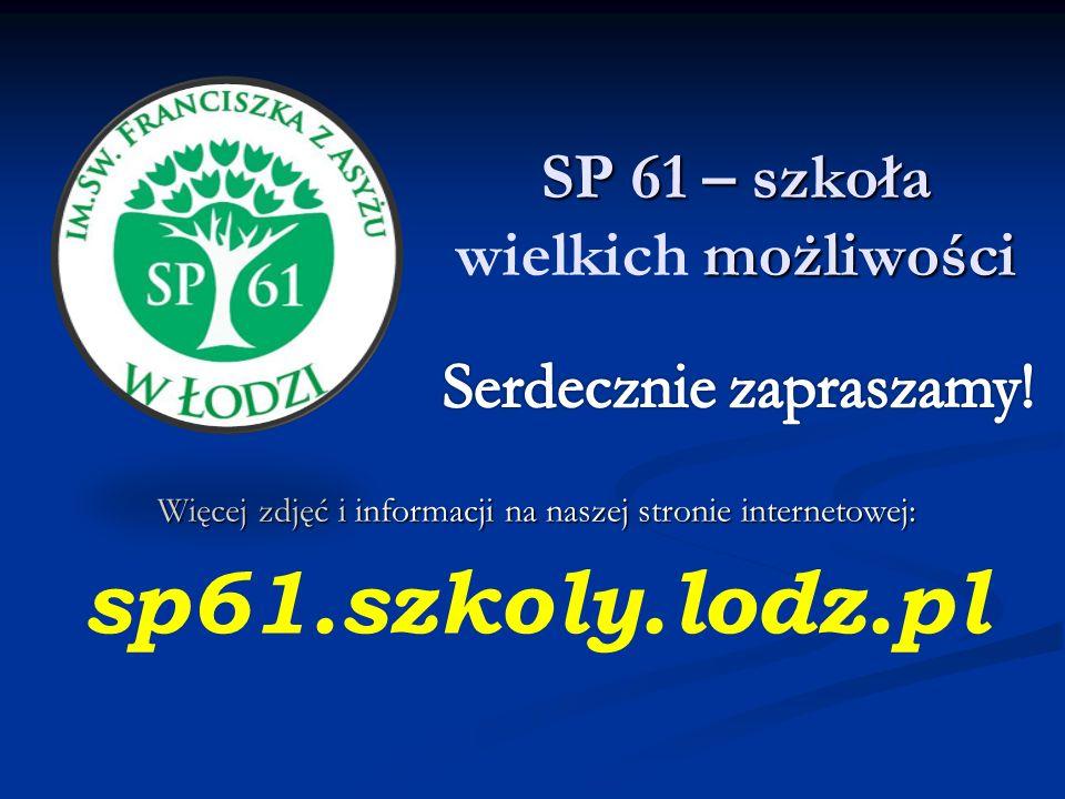 SP 61 – szkoła możliwości SP 61 – szkoła wielkich możliwości Więcej zdjęć i informacji na naszej stronie internetowej: sp61.szkoly.lodz.pl