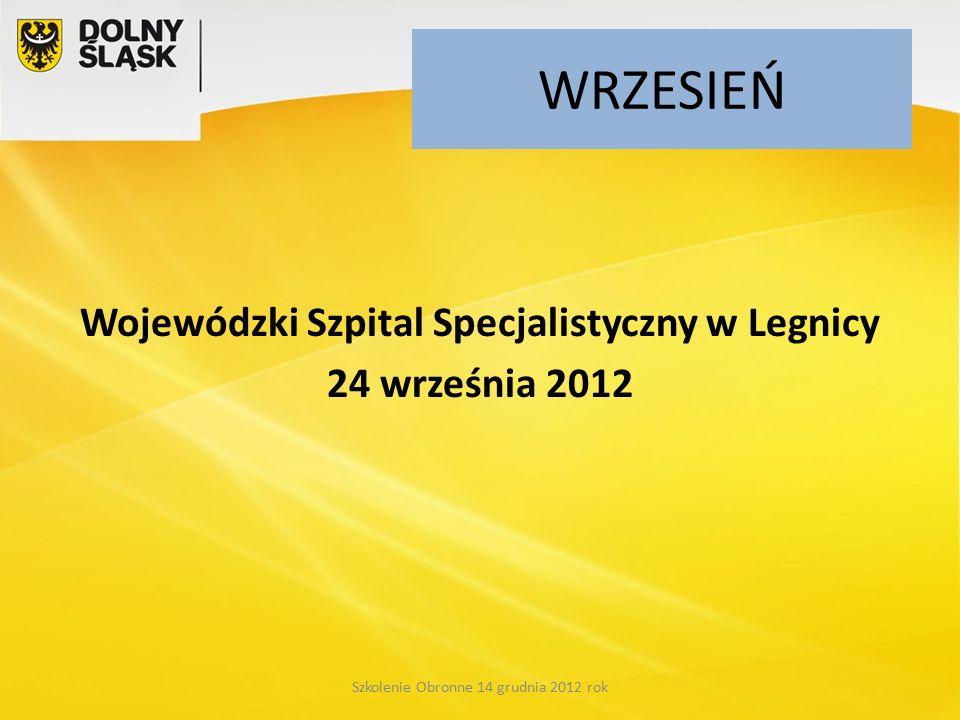 WRZESIEŃ Wojewódzki Szpital Specjalistyczny w Legnicy 24 września 2012 Szkolenie Obronne 14 grudnia 2012 rok
