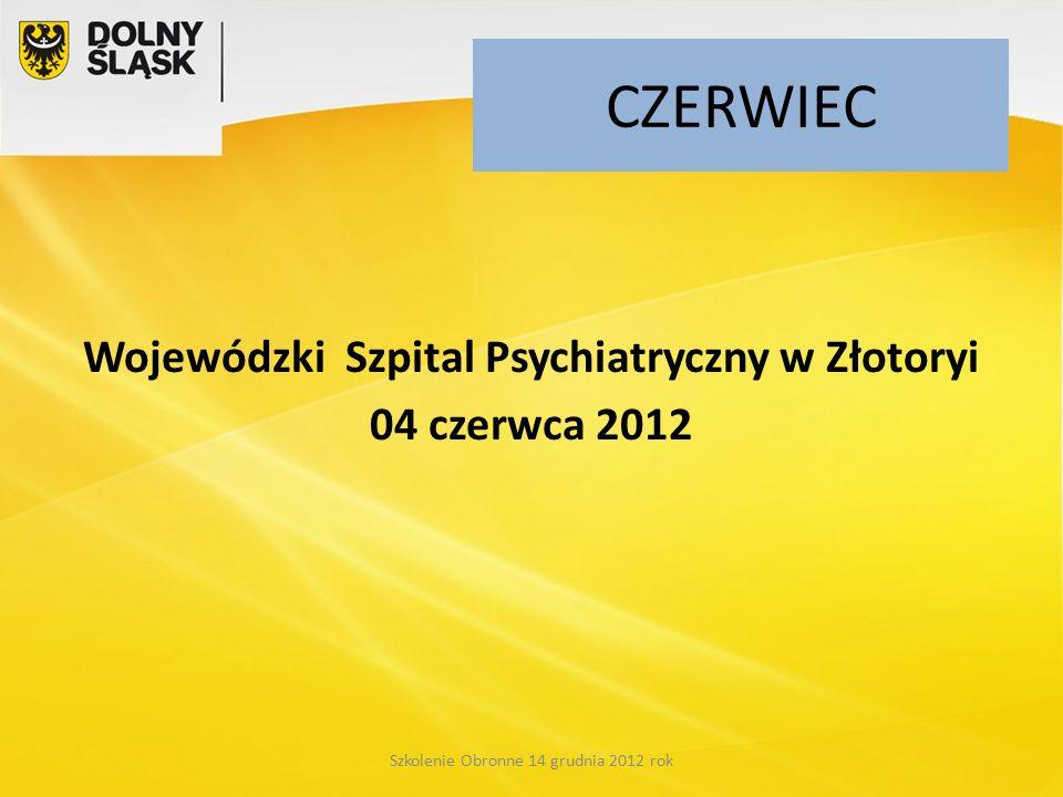 CZERWIEC Wojewódzki Szpital Psychiatryczny w Złotoryi 04 czerwca 2012 Szkolenie Obronne 14 grudnia 2012 rok