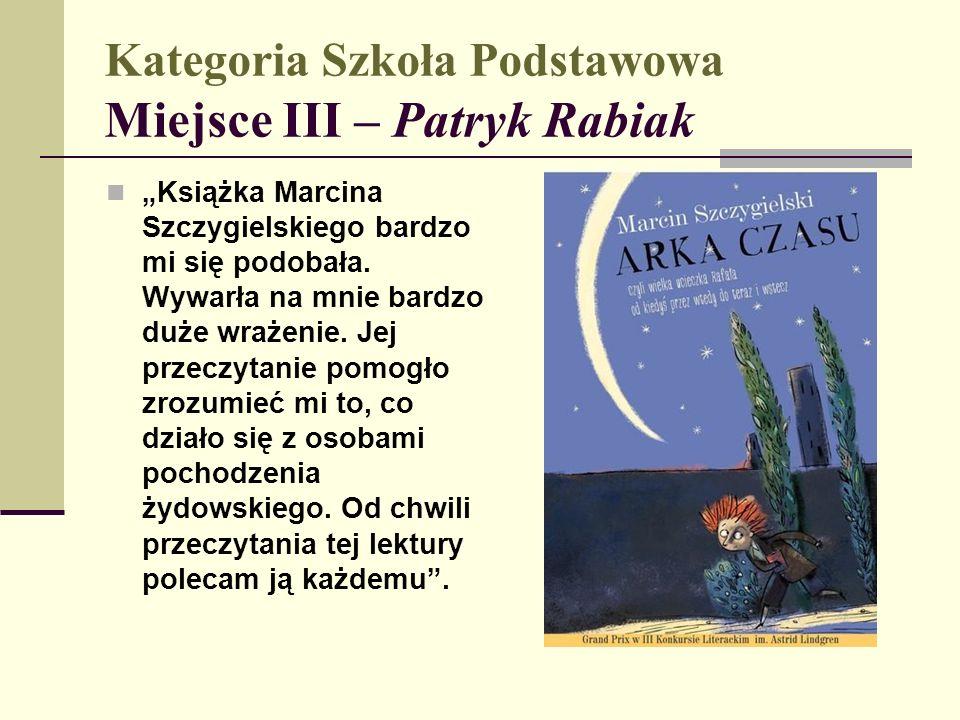 """Kategoria Szkoła Podstawowa Miejsce III – Patryk Rabiak """"Książka Marcina Szczygielskiego bardzo mi się podobała."""