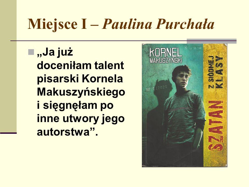 """Miejsce I – Paulina Purchała """"Ja już doceniłam talent pisarski Kornela Makuszyńskiego i sięgnęłam po inne utwory jego autorstwa ."""