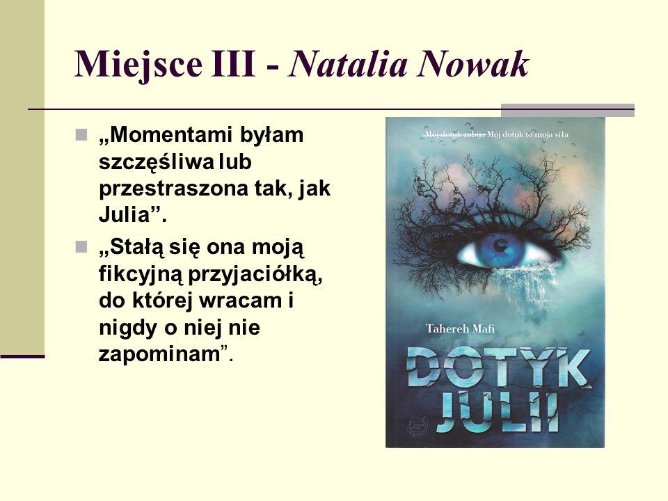 """Miejsce III - Natalia Nowak """"Momentami byłam szczęśliwa lub przestraszona tak, jak Julia ."""