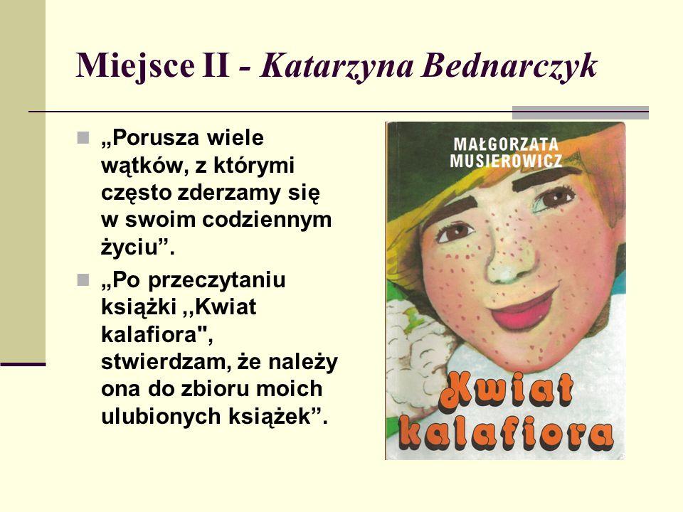 """Miejsce II - Katarzyna Bednarczyk """"Porusza wiele wątków, z którymi często zderzamy się w swoim codziennym życiu ."""