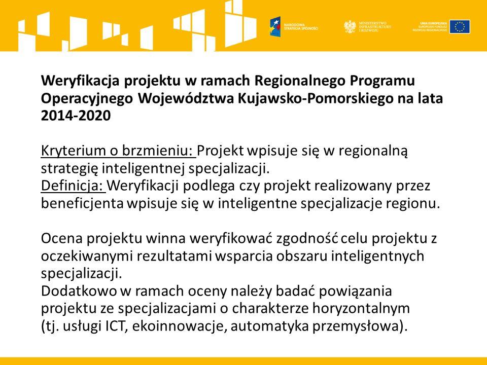 Weryfikacja projektu w ramach Regionalnego Programu Operacyjnego Województwa Kujawsko-Pomorskiego na lata 2014-2020 Kryterium o brzmieniu: Projekt wpisuje się w regionalną strategię inteligentnej specjalizacji.