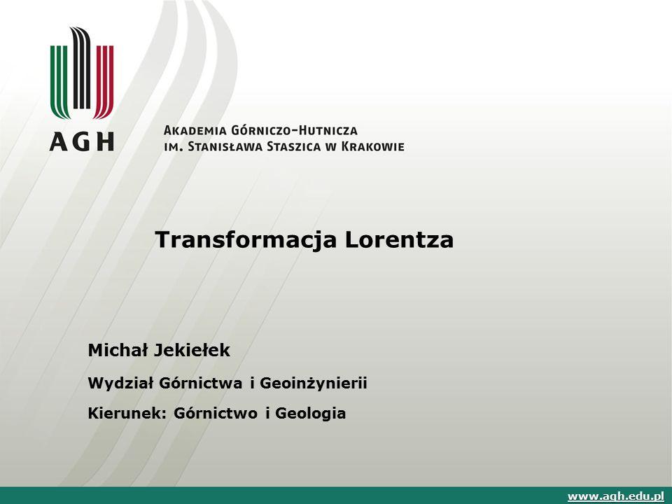 Plan prezentacji 1.Wstęp 2.Transformacja Galileusza 3.Szczególna teoria względności 4.Transformacja Lorentza 5.Skrócenie Lorentza 6.Dylatacja czasu 7.Paradoks bliźniąt 8.Podsumowanie 9.Literatura www.agh.edu.pl