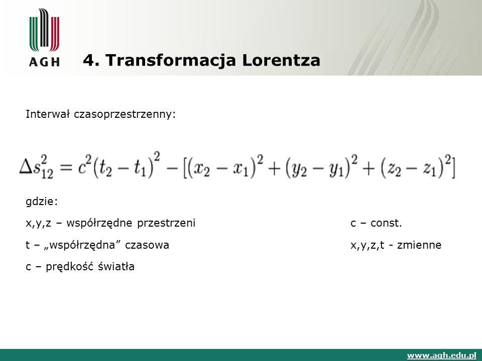 """4. Transformacja Lorentza Interwał czasoprzestrzenny: gdzie: x,y,z – współrzędne przestrzeni c – const. t – """"współrzędna"""" czasowa x,y,z,t - zmienne c"""