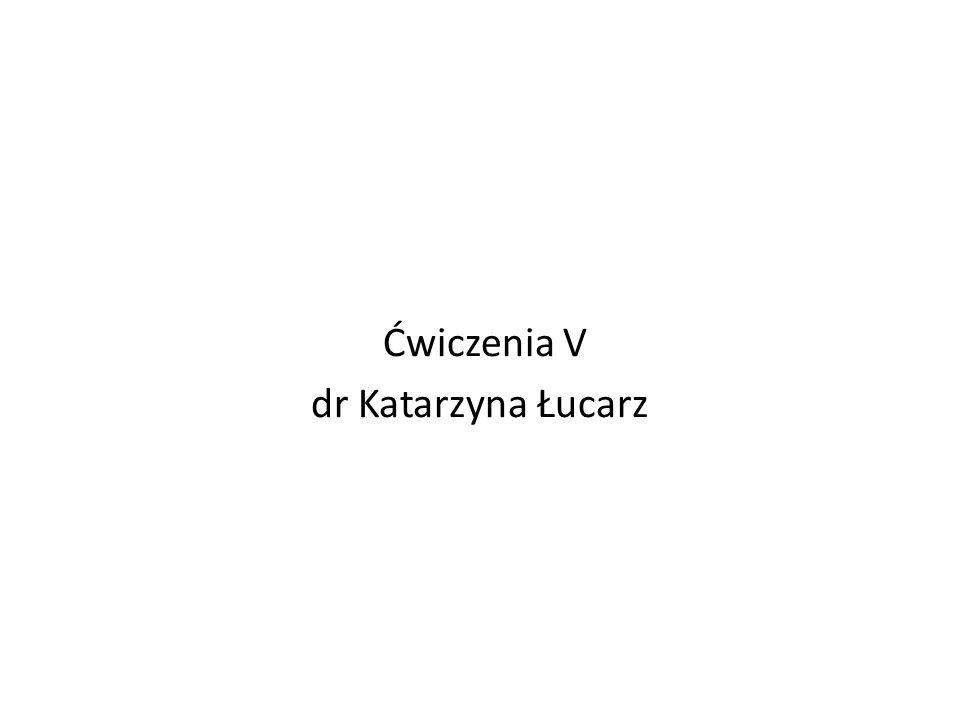 Ćwiczenia V dr Katarzyna Łucarz