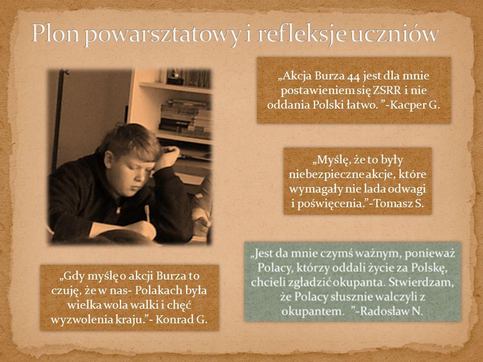 """""""Gdy myślę o akcji Burza to czuję, że w nas- Polakach była wielka wola walki i chęć wyzwolenia kraju.""""- Konrad G. """"Akcja Burza 44 jest dla mnie postaw"""