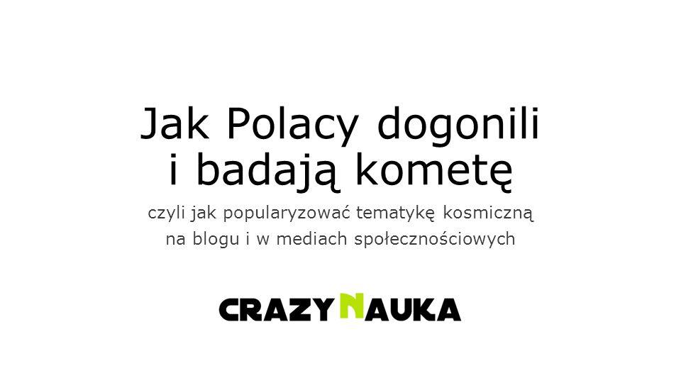 Jak Polacy dogonili i badają kometę czyli jak popularyzować tematykę kosmiczną na blogu i w mediach społecznościowych