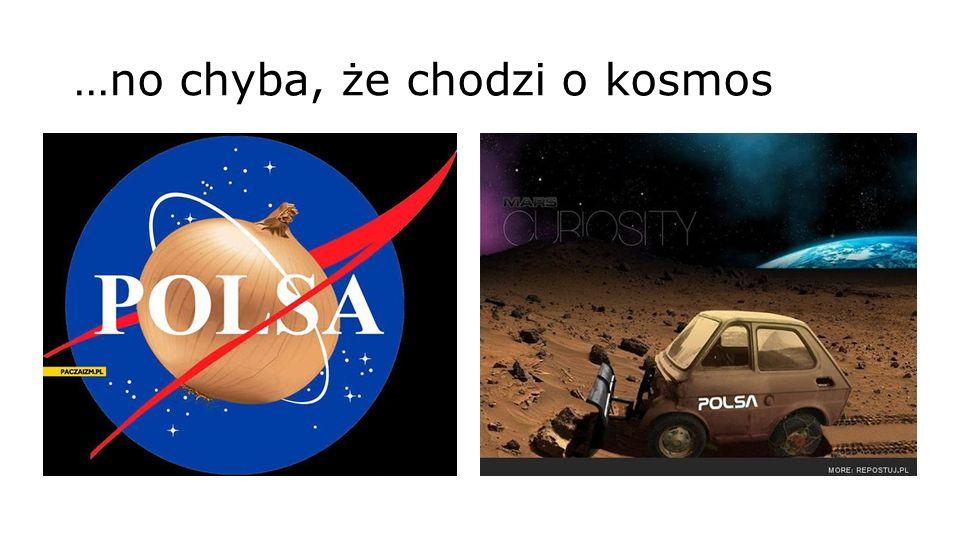 …no chyba, że chodzi o kosmos