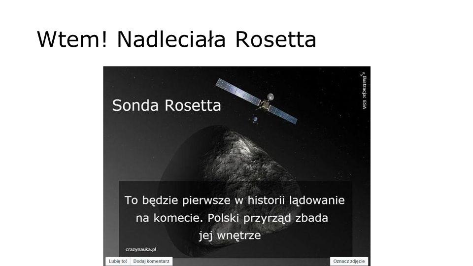 Wtem! Nadleciała Rosetta