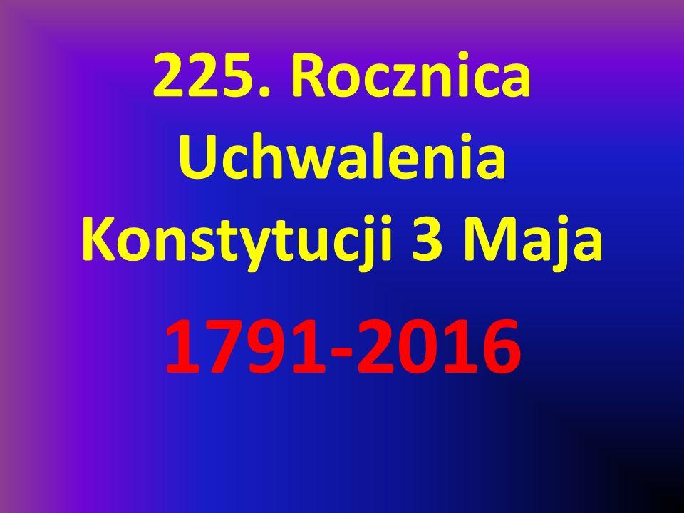 225. Rocznica Uchwalenia Konstytucji 3 Maja 1791-2016