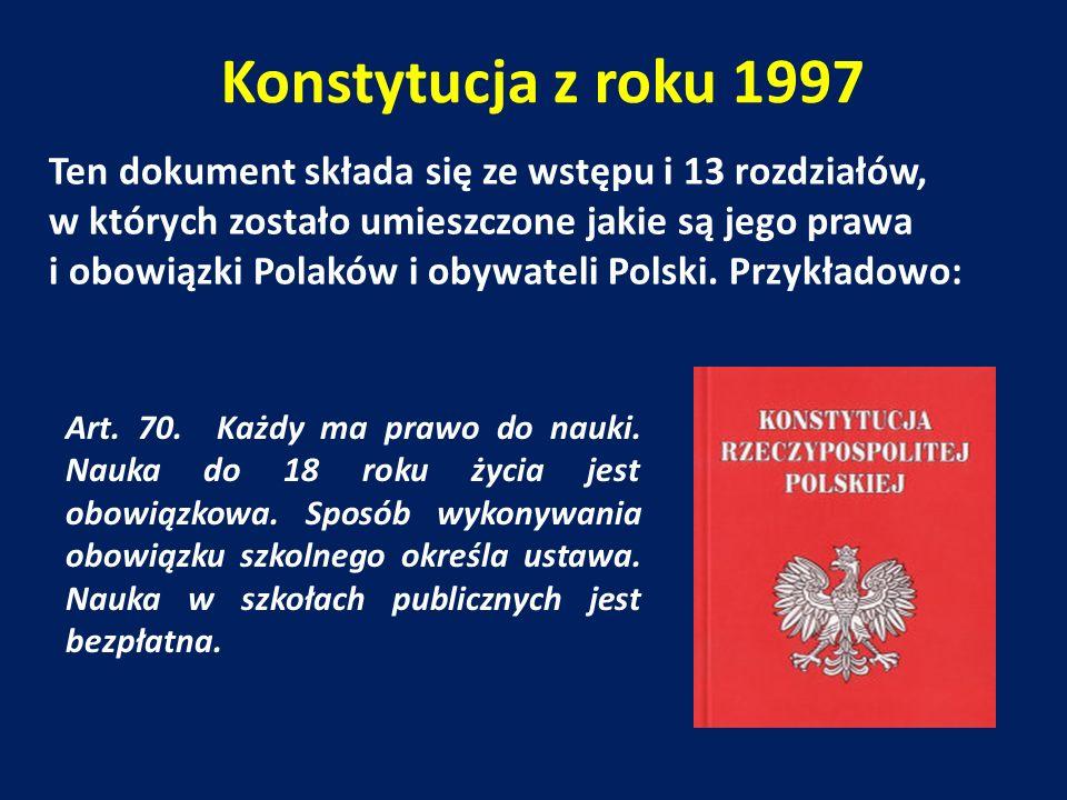 Konstytucja z roku 1997 Ten dokument składa się ze wstępu i 13 rozdziałów, w których zostało umieszczone jakie są jego prawa i obowiązki Polaków i obywateli Polski.