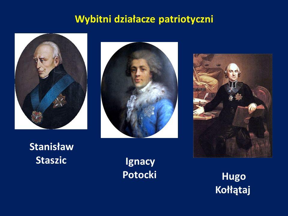 Ignacy Potocki Wybitni działacze patriotyczni Stanisław Staszic Hugo Kołłątaj
