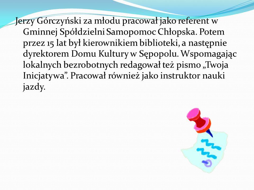 Jerzy Górczyński za młodu pracował jako referent w Gminnej Spółdzielni Samopomoc Chłopska. Potem przez 15 lat był kierownikiem biblioteki, a następnie
