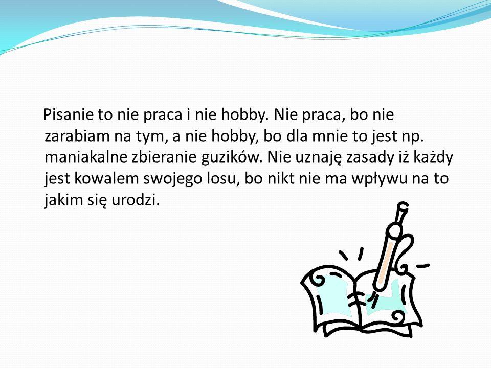 Pisanie to nie praca i nie hobby.
