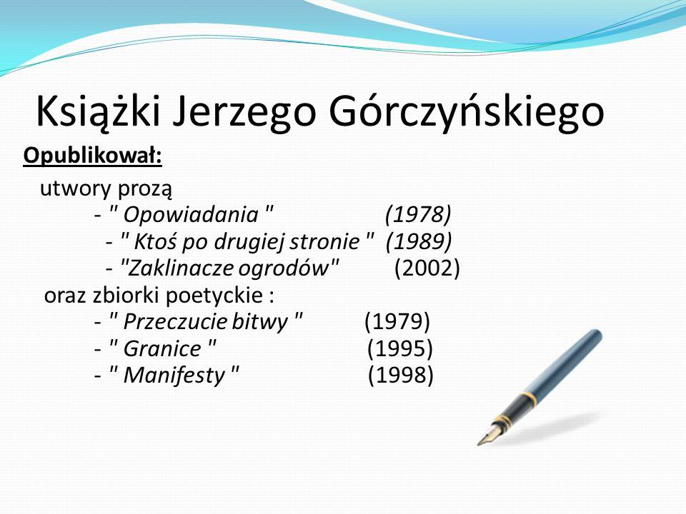 Książki Jerzego Górczyńskiego Opublikował: utwory prozą -
