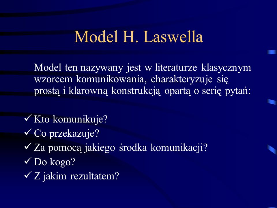 Model H. Laswella Model ten nazywany jest w literaturze klasycznym wzorcem komunikowania, charakteryzuje się prostą i klarowną konstrukcją opartą o se