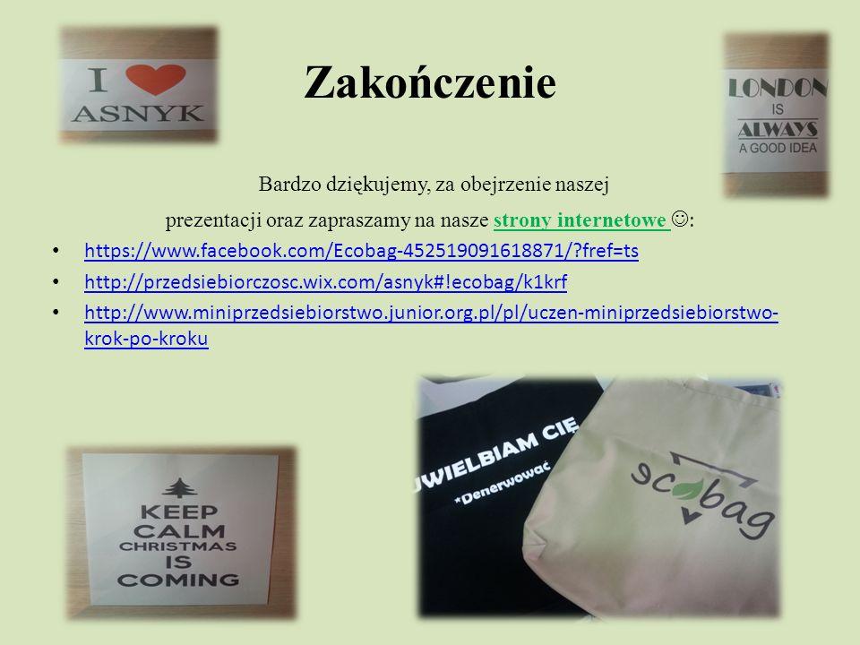 Zakończenie Bardzo dziękujemy, za obejrzenie naszej prezentacji oraz zapraszamy na nasze strony internetowe : https://www.facebook.com/Ecobag-452519091618871/ fref=ts http://przedsiebiorczosc.wix.com/asnyk#!ecobag/k1krf http://www.miniprzedsiebiorstwo.junior.org.pl/pl/uczen-miniprzedsiebiorstwo- krok-po-kroku http://www.miniprzedsiebiorstwo.junior.org.pl/pl/uczen-miniprzedsiebiorstwo- krok-po-kroku