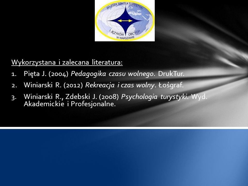Wykorzystana i zalecana literatura: 1.Pięta J. (2004) Pedagogika czasu wolnego. DrukTur. 2.Winiarski R. (2012) Rekreacja i czas wolny. Łośgraf. 3.Wini