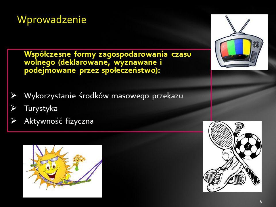 Współczesne formy zagospodarowania czasu wolnego (deklarowane, wyznawane i podejmowane przez społeczeństwo):  Wykorzystanie środków masowego przekazu