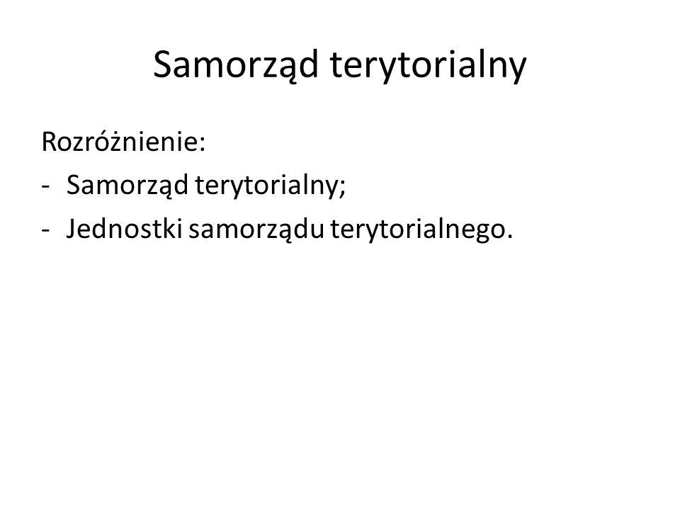 Samorząd terytorialny Rozróżnienie: -Samorząd terytorialny; -Jednostki samorządu terytorialnego.