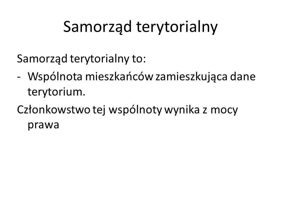 Samorząd terytorialny Samorząd terytorialny to: -Wspólnota mieszkańców zamieszkująca dane terytorium. Członkowstwo tej wspólnoty wynika z mocy prawa