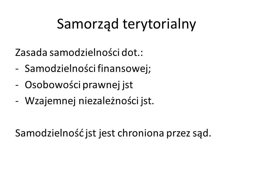 Samorząd terytorialny Zasada samodzielności dot.: -Samodzielności finansowej; -Osobowości prawnej jst -Wzajemnej niezależności jst. Samodzielność jst
