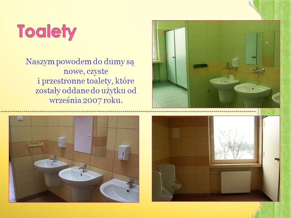 Naszym powodem do dumy są nowe, czyste i przestronne toalety, które zostały oddane do użytku od września 2007 roku.