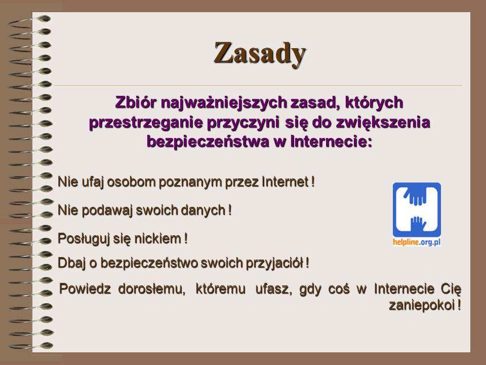 Zasady Zbiór najważniejszych zasad, których przestrzeganie przyczyni się do zwiększenia bezpieczeństwa w Internecie: Nie ufaj osobom poznanym przez Internet .